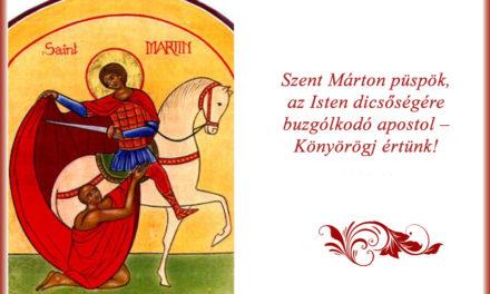 Szent Márton püspök, az Isten dicsőségére buzgólkodó apostol – Könyörögj értünk!
