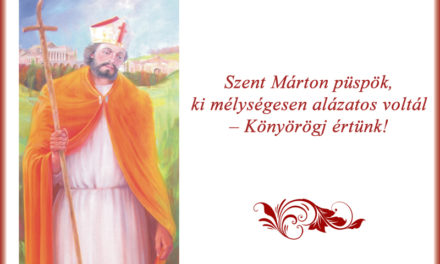 Szent Márton püspök, ki mélységesen alázatos voltál – Könyörögj értünk!